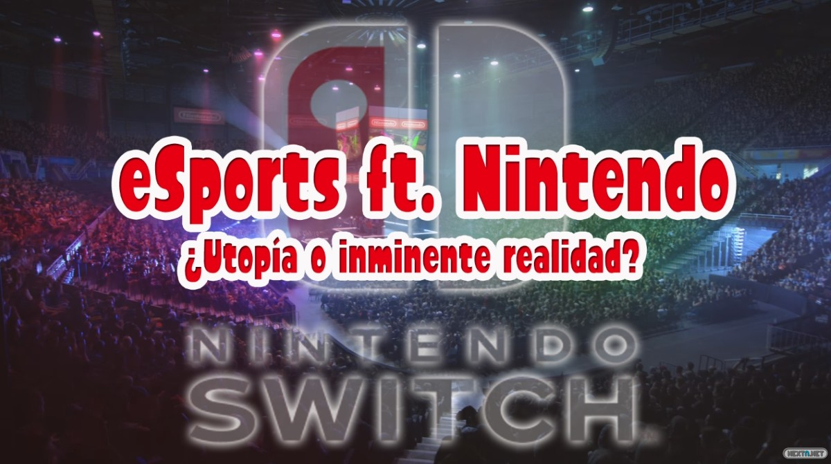 1610-23 eSports ft. Nintendo Switch Utopía o inminente realidad