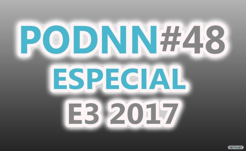 PodNN48 Especial E3 2017